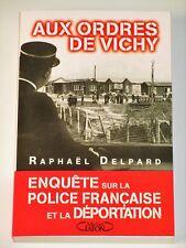 AUX ORDRES DE VICHY Enquête sur la police française et la déportation La Cagoule