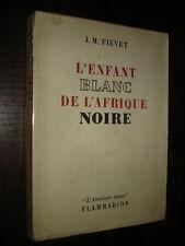 L'ENFANT BLANC DE L'AFRIQUE NOIRE - J. M. Fievet 1957
