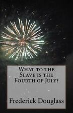What to the Slave Is the Fourth of July? by Frederick Douglass (2015, Paperback)