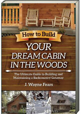 How to Build Your Dream Cabin in the Woods (pb) by J. Wayne Fears NEW