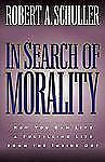 In Search of Morality : How You Can Live a Fulfilling Life from the Inside Out b