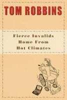 Fierce Invalids Home from Hot Climates Hardcover Tom Robbins
