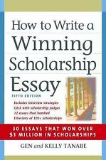 How to Write a Winning Scholarship Essay: 30 Essays That Won Over $3 Million in