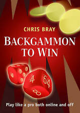 Backgammon to Win: Play Like a Pro Both Online and Off-ExLibrary