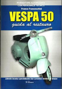 LIBRO VESPA 50 GUIDA AL RESTAURO manuale restauro parte meccanica e elettrica