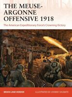 Meuse-Argonne Offensive 1918 : The American Expeditionary Forces' Crowning Vi...