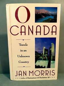 O Canada : Travels in an Unknown Country by Jan Morris (1992, Hardcover)