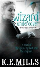 Wizard Undercover: The Rogue Agent sequence: Book Four,K. E. Mills
