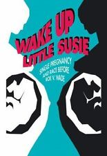 Wake Up Little Susie; Single Pregnancy and Race Before Roe v Wade-ExLibrary