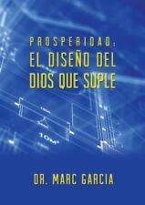 Prosperidad : El Diseño Del Dios Que Suple by Marc Garcia (2014, Paperback)
