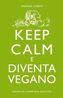 Keep Calm e diventa Vegano Martina Donati Newton LIBRO