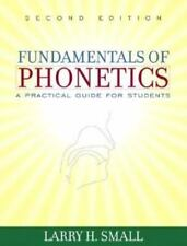 Fundamentals of Phonetics : A Practical Guide for Students by Larry H. Small (2…