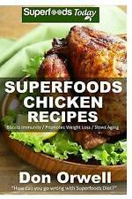 Superfoods Chicken Recipes: 65 Recipes : Chicken Cookbook, Weight Maintenance Di