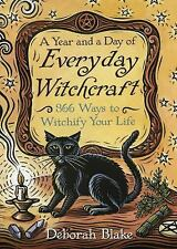 A Year and a Day of Everyday Witchcraft: 366 Ways to Witchify Your Life (Paperba