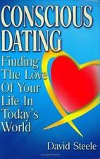 Conscious Dating : Finding the Love of Your Life in Today's World by David Steel