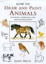 How to Draw and Paint Animals in Pencil, Charcoal, Line and Watercolour by Birc