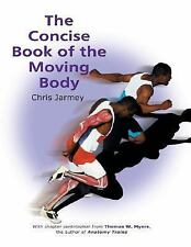 The Concise Book of the Moving Body, Jarmey, Chris, Good Condition, Book