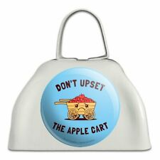 Don't Upset the Apple Cart Funny Humor White Metal Cowbell Cow Bell Instrument