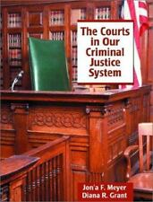 The Courts in Our Criminal Justice System, Jon'a F. Meyer, Diana R. Grant, Good