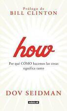 How: Por qué cómo hacemos las cosas significa tanto (Spanish Edition)