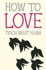 HOW TO LOVE - NHAT HANH, THICH/ DEANTONIS, JASON (ILT) - NEW PAPERBACK BOOK