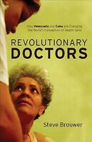 Revolutionary Doctors : How Venezuela and Cuba Are Changing the World's Conce...