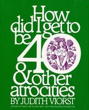 How Did I Get to Be Forty and Other Atrocities by Ju...
