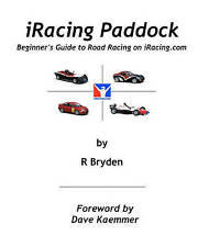 iRacing Paddock: Beginner's Guide to Road Simracing on iRacing.com by R Bryden