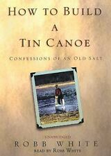 How to Build a Tin Canoe: Confessions of an Old Salt