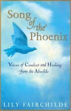 Song of the Phoenix: Voices of Comfort and Healing from the Afterlife