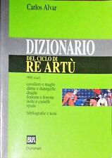 DIZIONARIO DEL CICLO DI RE ARTÙ - CARLOS ALVAR - RIZZOLI 1998