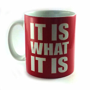 IT IS WHAT IT IS GIFT MUG CUP PRESENT SAYING  OFFICE WORKPLACE FUNNY HUMOUR