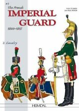 Officers and Soldiers Of: The French Imperial Guard 1800-1815. Vol.2 : Cavalry 4
