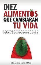 10 Alimentos Que Cambiarán Tu Vida : Incluye 20 Recetas by Rubén González...