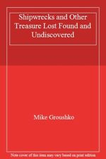 Shipwrecks and Other Treasure Lost Found and Undiscovered-Mike Groushko