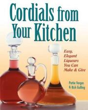CORDIALS FROM YOUR KITCHEN:EASY, ELEGANT LIQUEURS YOU CAN MAKE & GIVE  P.VARGAS