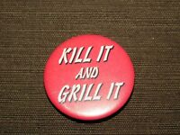 "VINTAGE BBQ BARBECUE  1995  1 3/4"" ACROSS KILL IT AND GRILL IT PIN BACK BUTTON"