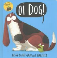 Oi Dog!, Hardcover by Gray, Kes; Gray, Claire; Field, Jim (ILT), Brand New, F...