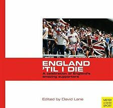 England 'Til I Die - A celebration of England's amazing football supporters