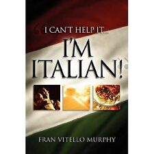 I Can't Help It..I'm Italian!: By Fran Vitello Murphy