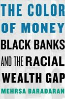 Color of Money : Black Banks and the Racial Wealth Gap, Paperback by Baradara...