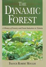 The Dynamic Forest: A History of Forestry and Forest Industries in Victoria...