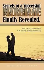 Secrets of a Successful Marriage Finally Revealed.: Bless, Safe and Secure Love-