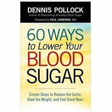 60 Ways to Lower Your Blood Sugar: Simple Steps to Reduce the Carbs, Shed the We