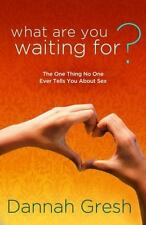 What Are You Waiting For?: The One Thing No One Ever Tells You About Sex: By ...