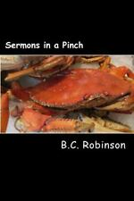 Sermons in a Pinch : Prepared Sermons for the Unprepared Pastor by B....