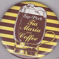 "VINTAGE 3"" PINBACK #15-047 - LIQUOR ADVERTISING - TIA MARIA - SIP-PERB"