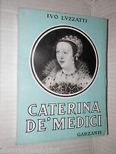 CATERINA DE MEDICI 1519 1589 Ivo Luzzatti Garzanti 1939 intonso contemporanea di