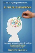 El Chip de la Prosperidad : El Mejor Regalo para Tus Hijos by Rigoberto...
