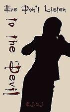 Eve Don't Listen to the Devil by E. J.S.J (2008, Paperback)